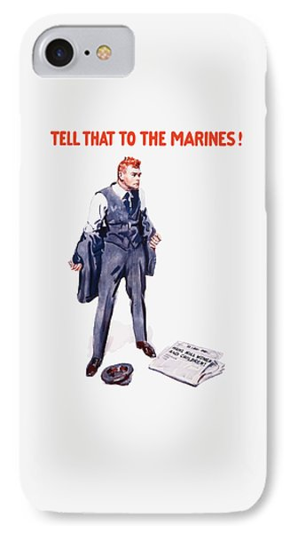 Tell That To The Marines  IPhone Case by War Is Hell Store