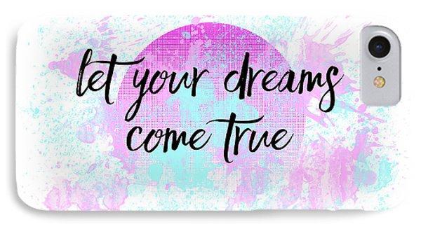 Text Art Let Your Dreams Come True IPhone Case by Melanie Viola