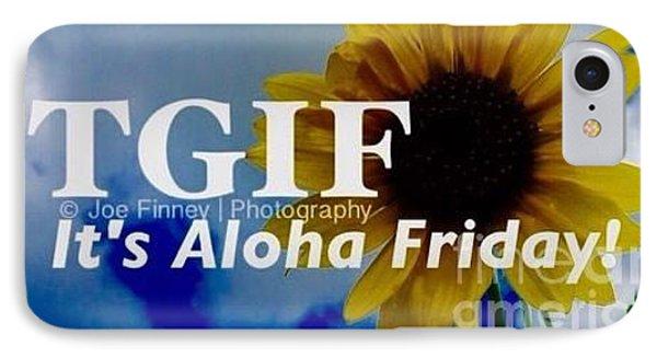 IPhone Case featuring the photograph Tgif - Aloha Friday by Joe Finney