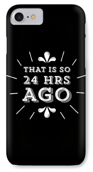 That Is So 24 Hours Ago IPhone Case by Antique Images