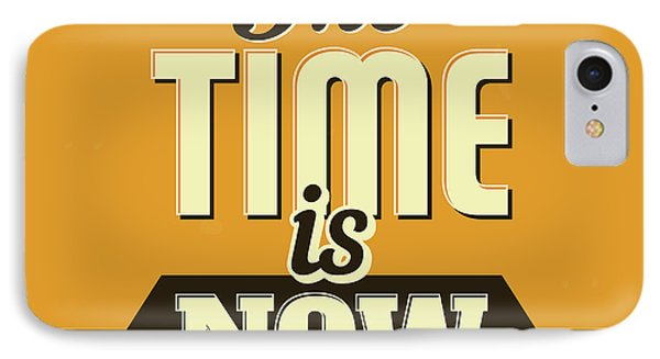 The Time Is Now IPhone Case
