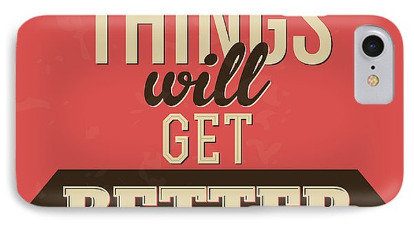 Thing Will Get Better IPhone Case