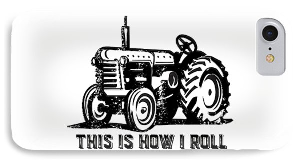 This Is How I Roll Tractor IPhone Case by Edward Fielding