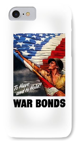 To Have And To Hold - War Bonds IPhone Case by War Is Hell Store
