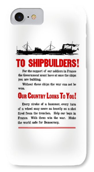 To Shipbuilders - Our Country Looks To You  Phone Case by War Is Hell Store