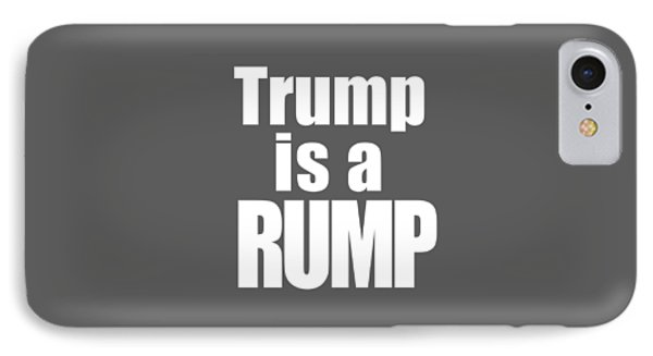 Trump Is A Rump Tee IPhone Case by Edward Fielding