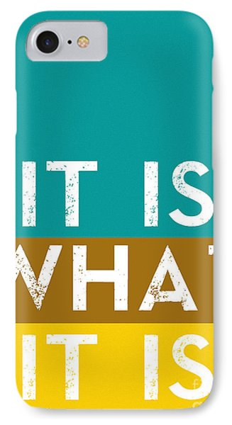 Typography Quote Poster - It Is What It Is IPhone Case by Celestial Images