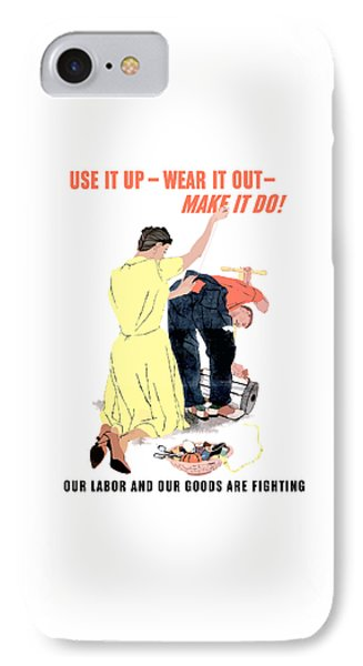 Use It Up - Wear It Out - Make It Do Phone Case by War Is Hell Store