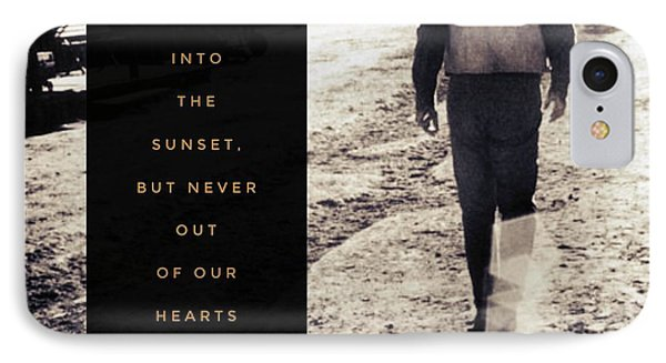 Walked Into The Sunset But Not Out Of Our Heart.  IPhone Case