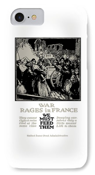 War Rages In France - We Must Feed Them IPhone Case