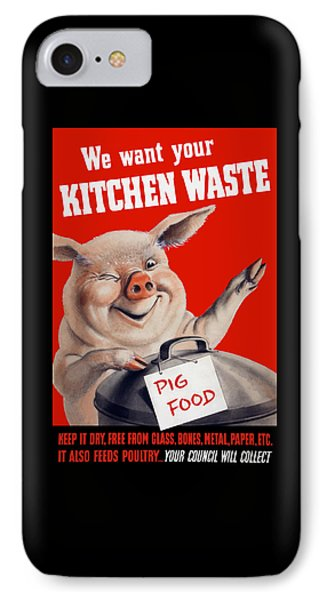 We Want Your Kitchen Waste Pig  IPhone Case