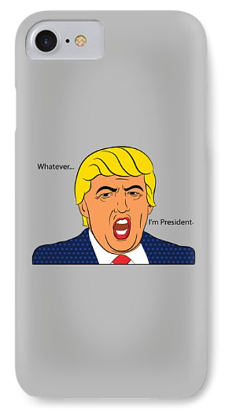 Whatever I'm President IPhone Case by Randi Fayat