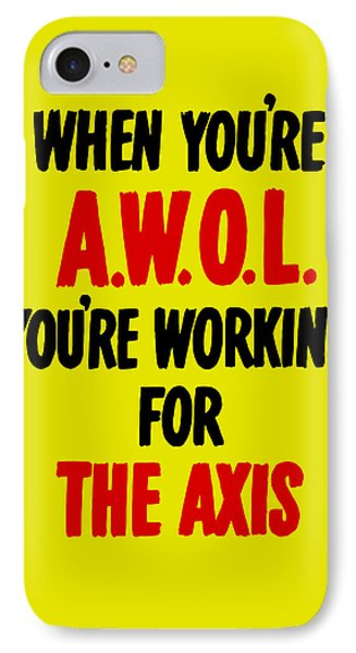 When You're Awol You're Working For The Axis Phone Case by War Is Hell Store