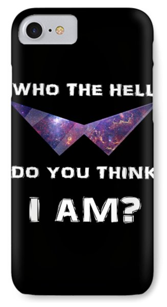 Who The Hell Do You Think I Am? IPhone Case