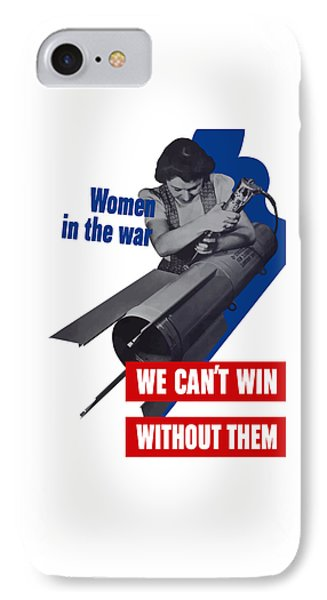 Women In The War - We Can't Win Without Them IPhone Case by War Is Hell Store