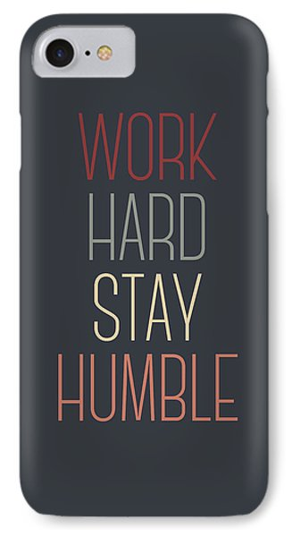 Work Hard Stay Humble Quote IPhone 7 Case by Taylan Apukovska