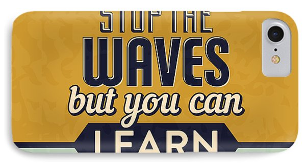 You Can't Stop The Waves IPhone Case