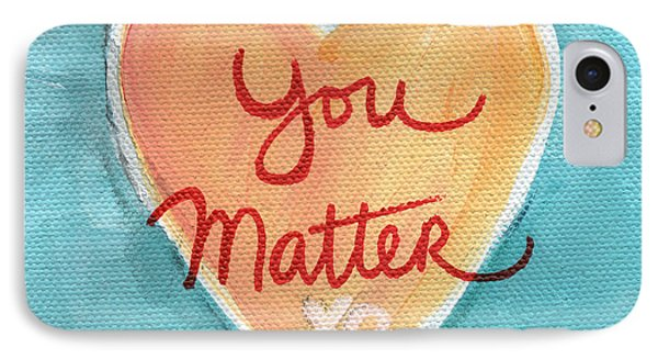 You Matter Love IPhone Case by Linda Woods