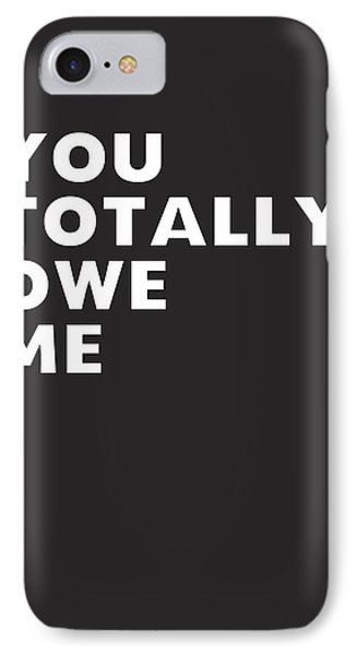 You Totally Owe Me- Art By Linda Woods IPhone Case by Linda Woods