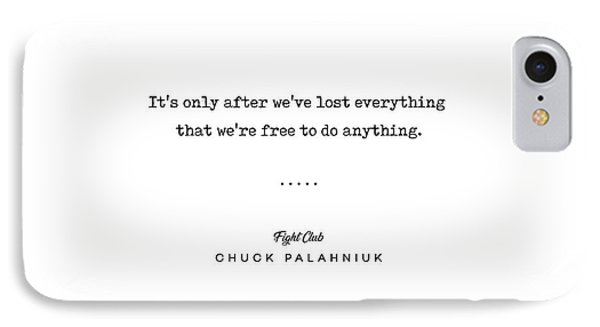 Simple iPhone 7 Case - Chuck Palahniuk Quote 02 - Fight Club - Minimal, Modern, Classy, Sophisticated Art Prints by Studio Grafiikka