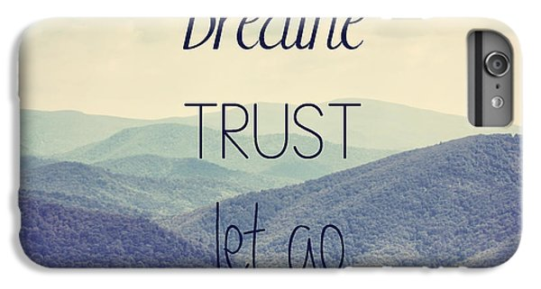 Breathe Trust Let Go IPhone 7 Plus Case by Kim Hojnacki