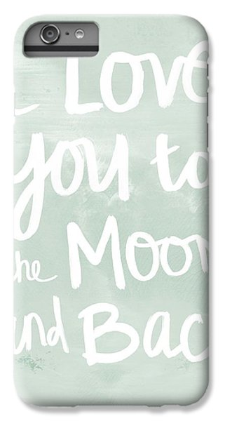 The Moon iPhone 7 Plus Case - I Love You To The Moon And Back- Inspirational Quote by Linda Woods