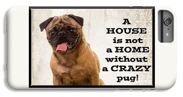 Pug iPhone 7 Plus Case - House Is Not A Home Without A Crazy Pug by Edward Fielding