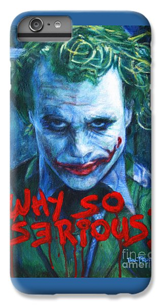 Joker - Why So Serioius? IPhone 7 Plus Case by Bill Pruitt
