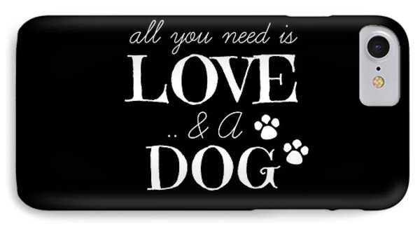 All You Need Is Love And A Dog IPhone Case