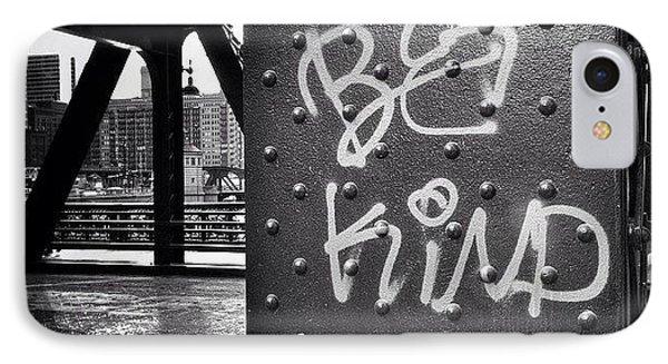 Be Kind Graffiti On A Chicago Bridge IPhone Case