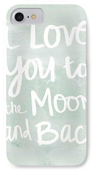 I Love You To The Moon And Back- Inspirational Quote IPhone Case