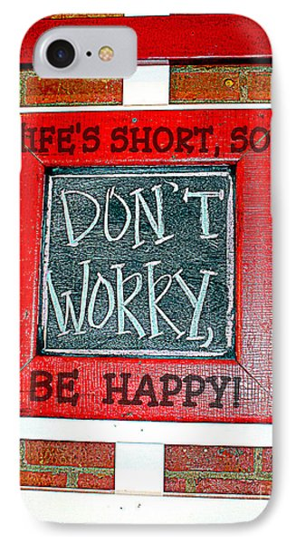 Life's Short So Don't Worry Be Happy IPhone Case