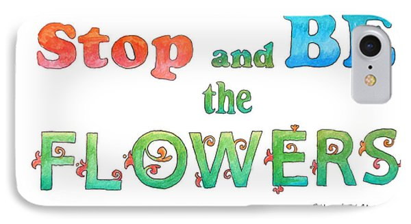 Stop And Be The Flowers IPhone Case