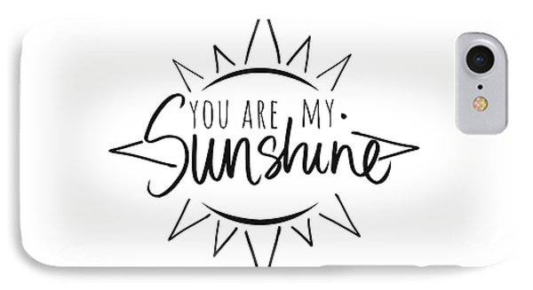 You Are My Sunshine With Sun IPhone Case