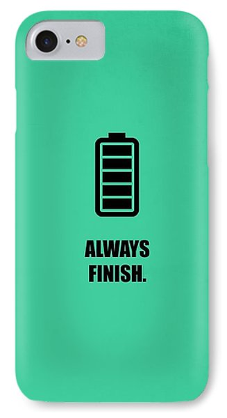 Always Finish Business Quotes Poster IPhone Case