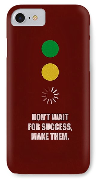 Dont Wait For Success,make Them Business Quotes Poster IPhone Case