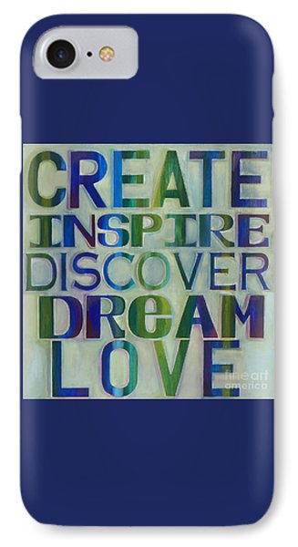 IPhone Case featuring the painting Create Inspire Discover Dream Love by Carla Bank