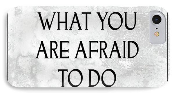 Do What You Are Afraid To Do Quote IPhone Case