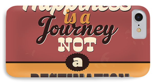 Happiness Is A Journey Not A Destination IPhone Case