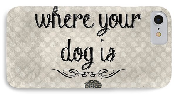 Dog iPhone 8 Case - Home Is Where Your Dog Is-jp3039 by Jean Plout
