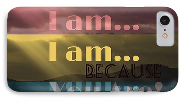 I Am Because You Are IPhone Case