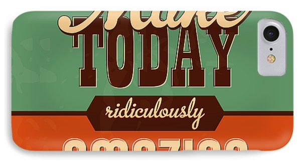 Make Today Ridiculously Amazing IPhone Case