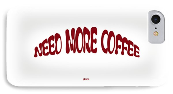 iPhone 8 Case - Need More Coffee by Orphelia Aristal