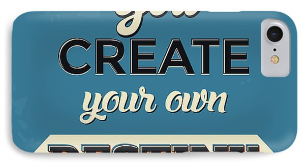 You Create Your Own Destiny IPhone Case