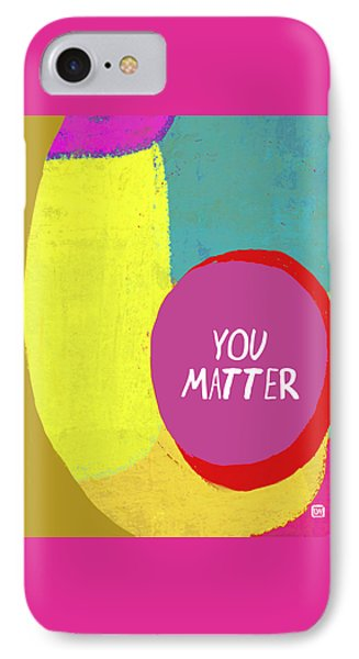 IPhone Case featuring the painting You Matter by Lisa Weedn