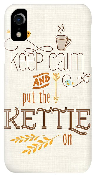 Kettles iPhone XR Case - Keep Calm And Put The Kettle On by Natalie Kinnear