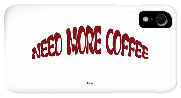 iPhone XR Case - Need More Coffee by Orphelia Aristal