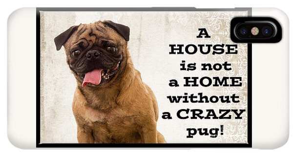 Pug iPhone XS Max Case - House Is Not A Home Without A Crazy Pug by Edward Fielding