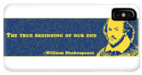 The Beginning iPhone XS Max Case - The True Beginning Of Our End #shakespeare #shakespearequote by TintoDesigns