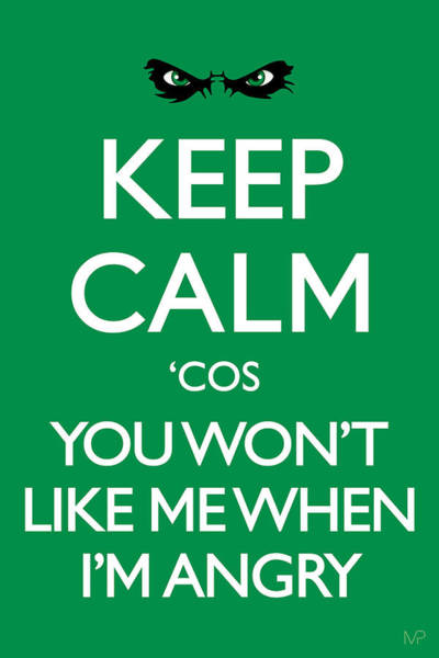 Keep Calm 'cos You Won't Like Me When I'm Angry Poster